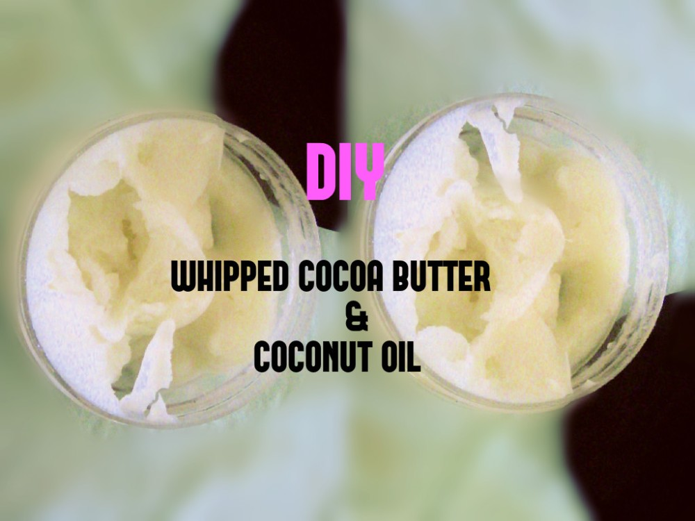 DIY WHIPPED COCOA BUTTER & COCONUT OIL  BODY BUTTER